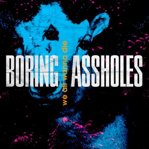 Boring Assholes - We All Wanna Die