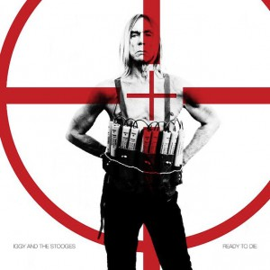 """Iggy & The Stooges: """"Ready To Die"""""""